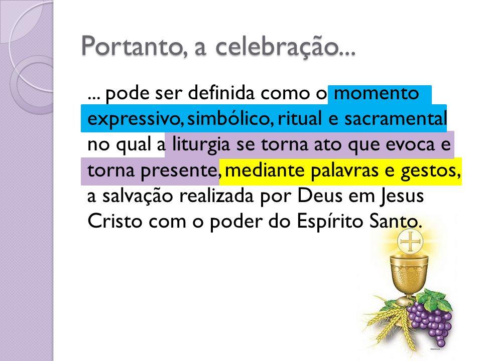 Portanto, a celebração......