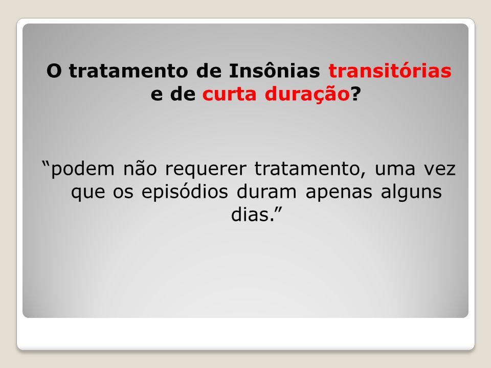 O tratamento de Insônias transitórias e de curta duração.