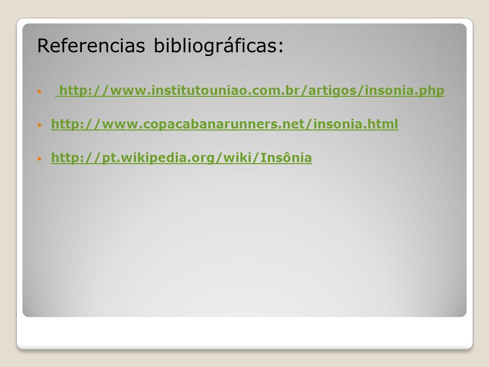 Referencias bibliográficas: http://www.institutouniao.com.br/artigos/insonia.php http://www.copacabanarunners.net/insonia.html http://pt.wikipedia.org/wiki/Insônia
