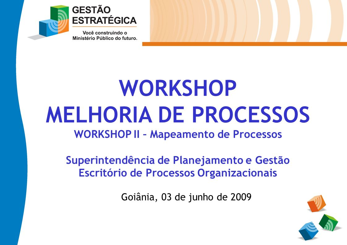 WORKSHOP MELHORIA DE PROCESSOS WORKSHOP II – Mapeamento de Processos Superintendência de Planejamento e Gestão Escritório de Processos Organizacionais