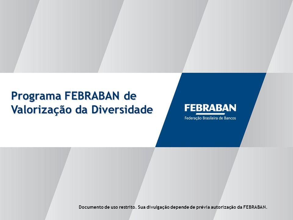 1 Programa FEBRABAN de Valorização da Diversidade Documento de uso restrito. Sua divulgação depende de prévia autorização da FEBRABAN.