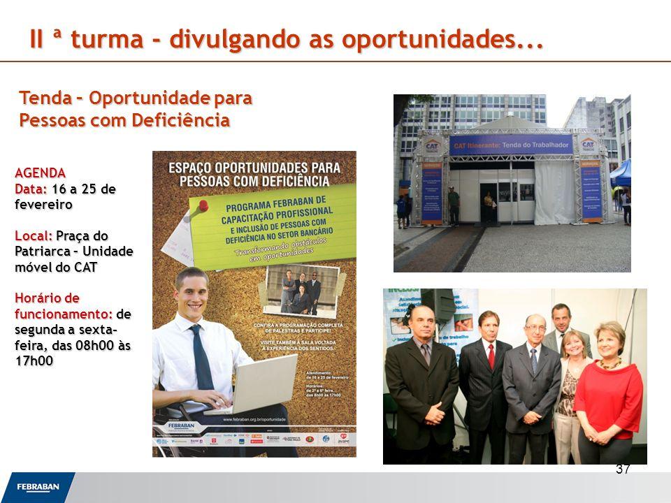 37 Tenda – Oportunidade para Pessoas com Deficiência AGENDA Data: 16 a 25 de fevereiro Local: Praça do Patriarca – Unidade móvel do CAT Horário de fun