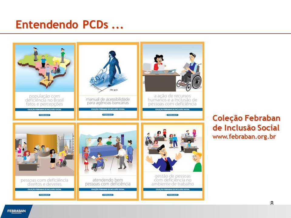 8 Entendendo PCDs... Coleção Febraban de Inclusão Social www.febraban.org.br