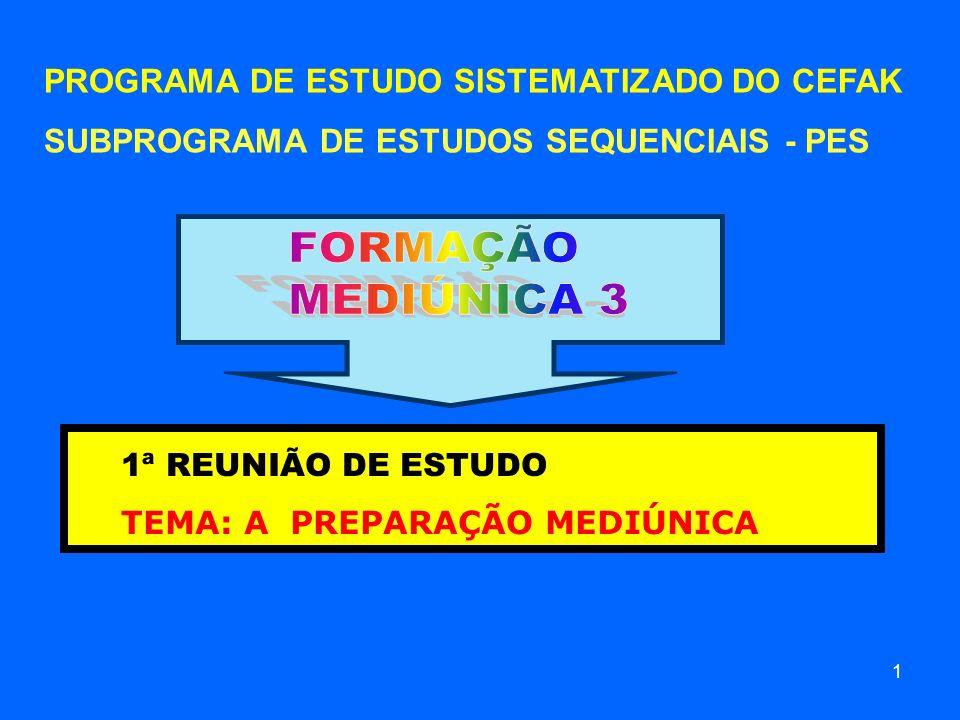 PROGRAMA DE ESTUDO SISTEMATIZADO DO CEFAK SUBPROGRAMA DE ESTUDOS SEQUENCIAIS - PES 1ª REUNIÃO DE ESTUDO TEMA: A PREPARAÇÃO MEDIÚNICA 1