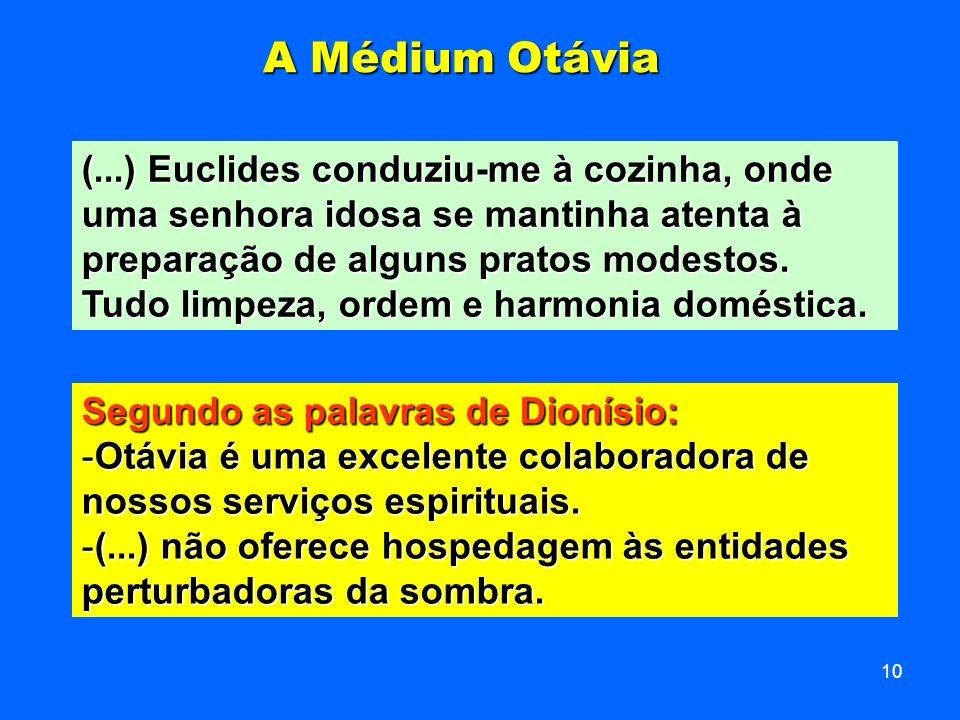 A Médium Otávia (...) Euclides conduziu-me à cozinha, onde uma senhora idosa se mantinha atenta à preparação de alguns pratos modestos.