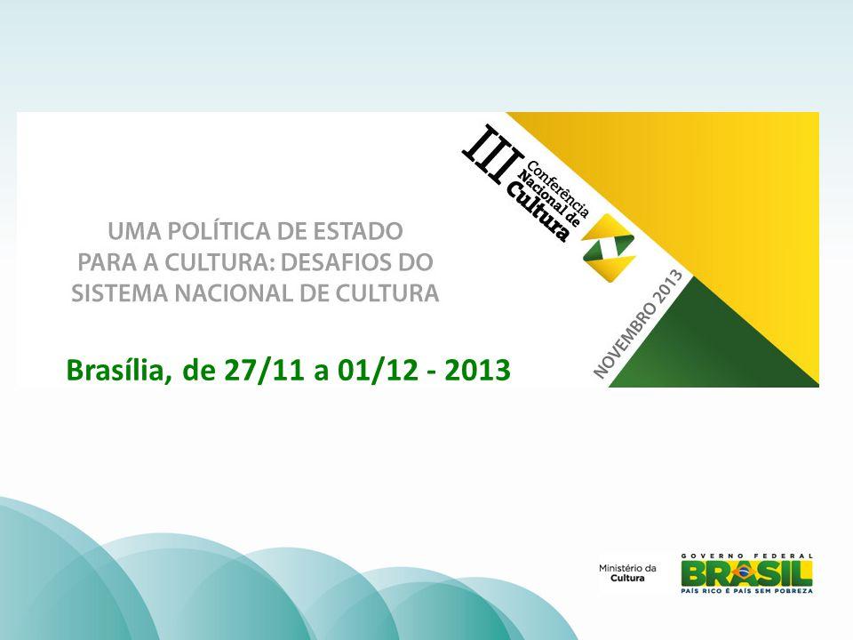 3ª CONFERÊNCIA NACIONAL DE CULTURA Brasília, de 27/11 a 01/12 - 2013