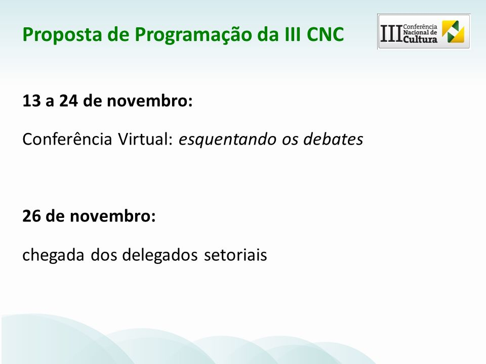 13 a 24 de novembro: Conferência Virtual: esquentando os debates 26 de novembro: chegada dos delegados setoriais Proposta de Programação da III CNC