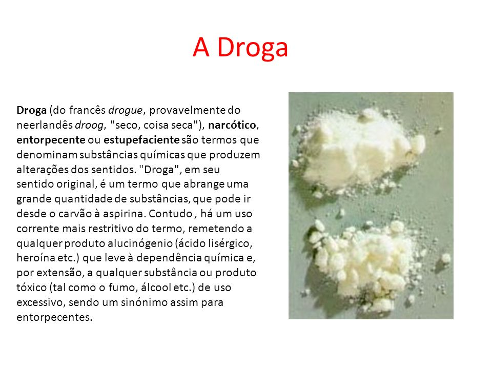 Droga (do francês drogue, provavelmente do neerlandês droog,