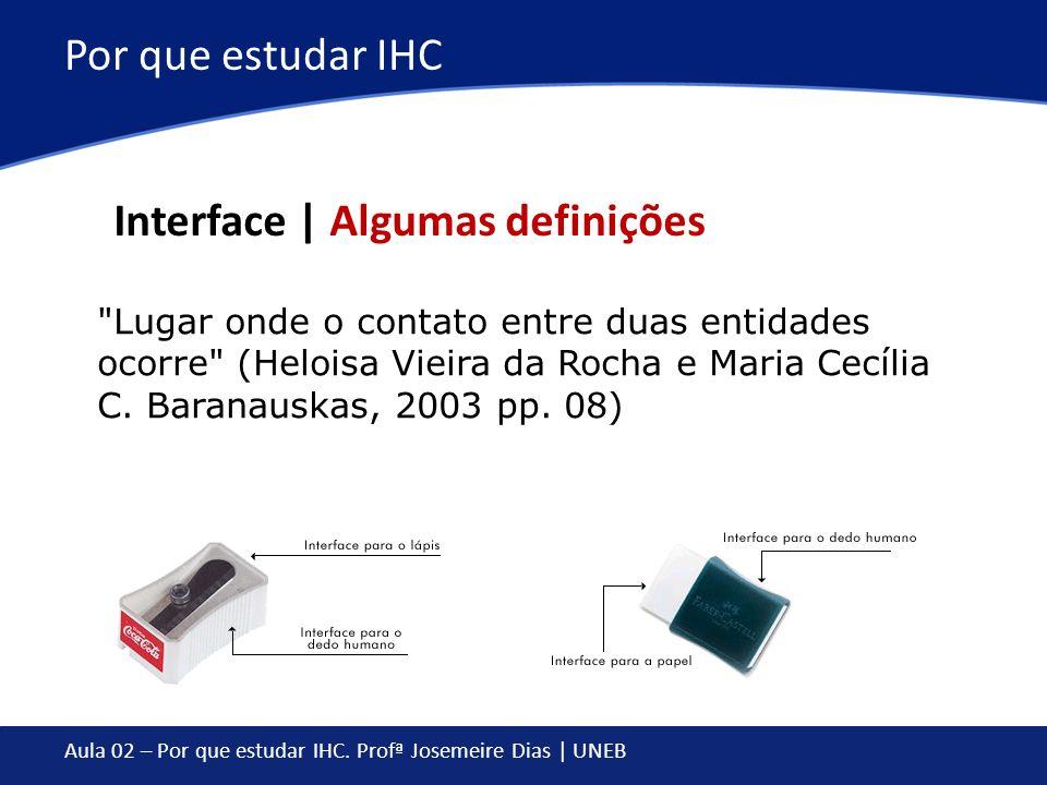 Aula 02 – Por que estudar IHC. Profª Josemeire Dias | UNEB Por que estudar IHC