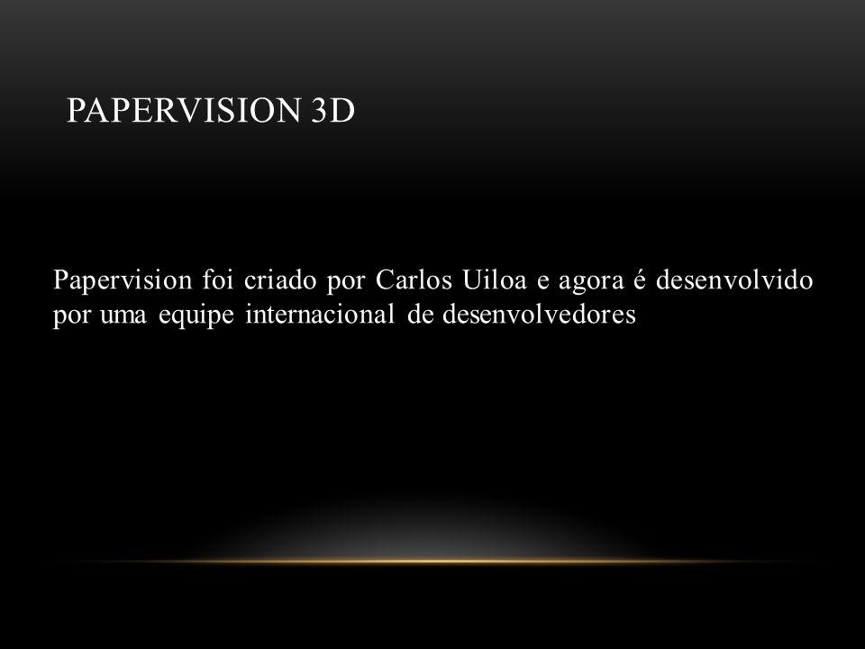 PAPERVISION 3D Papervision foi criado por Carlos Uiloa e agora é desenvolvido por uma equipe internacional de desenvolvedores