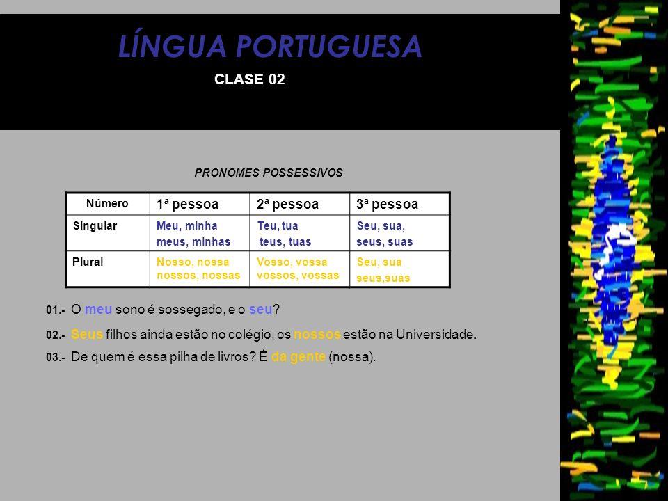 LÍNGUA PORTUGUESA CLASE 02 PRONOMES POSSESSIVOS Número 1ª pessoa2ª pessoa3ª pessoa SingularMeu, minha meus, minhas Teu, tua teus, tuas Seu, sua, seus,