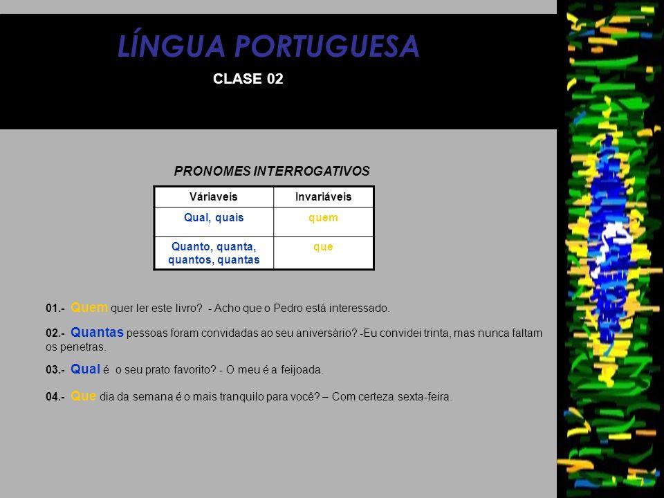 LÍNGUA PORTUGUESA CLASE 02 PRONOMES INTERROGATIVOS VáriaveisInvariáveis Qual, quaisquem Quanto, quanta, quantos, quantas que 01.- Quem quer ler este l