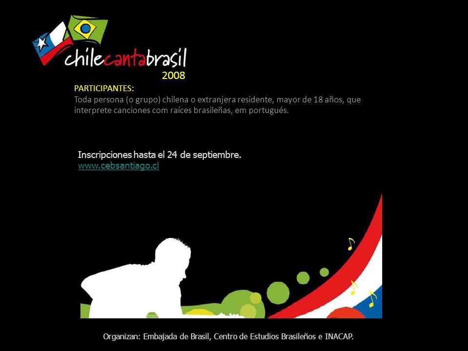 Inscripciones hasta el 24 de septiembre. www.cebsantiago.cl Organizan: Embajada de Brasil, Centro de Estudios Brasileños e INACAP. 2008 PARTICIPANTES: