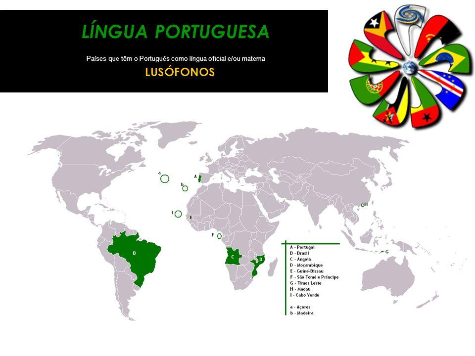 LÍNGUA PORTUGUESA Países que têm o Português como língua oficial e/ou materna LUSÓFONOS
