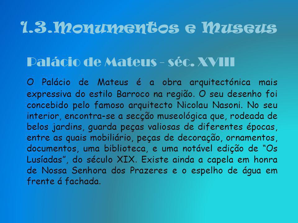 1.3. Monumentos e Museus Vila Real é uma cidade diversificada em Monumentos e Museus, como o Palácio de Mateus, a Sé de Vila Real, a Casa de Diogo Cão