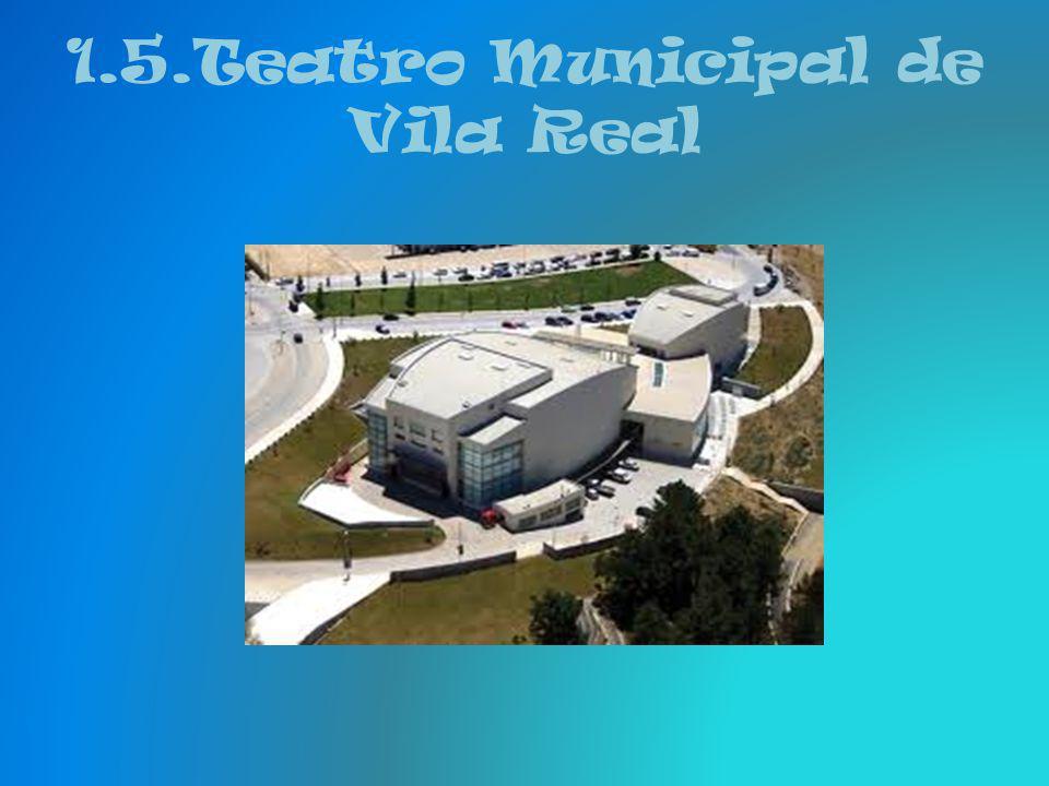 1.5.Teatro Municipal de Vila Real O Teatro de Vila Real é um teatro municipal projectado em Portugal pelo arquitecto português Filipe Oliveira Dias, e