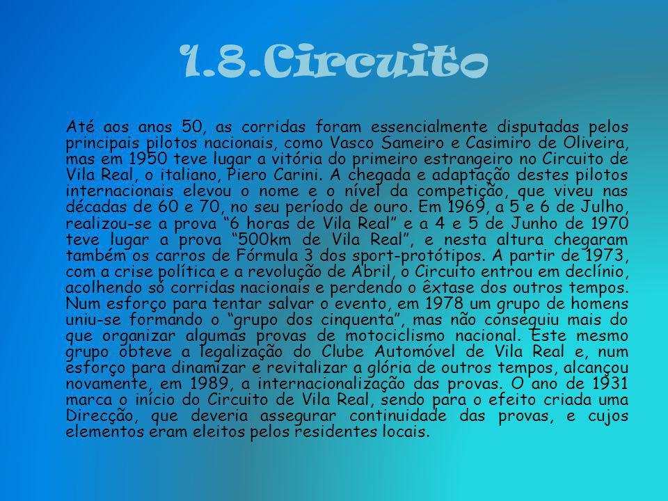 1.8.Circuito Desde que apareceu o primeiro carro em Vila Real, e, 1902, os habitantes de Vila Real demonstraram interesse pelos automóveis, e em 1926
