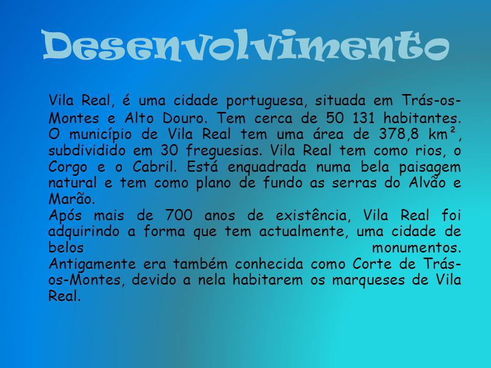Desenvolvimento Vila Real, é uma cidade portuguesa, situada em Trás-os- Montes e Alto Douro.