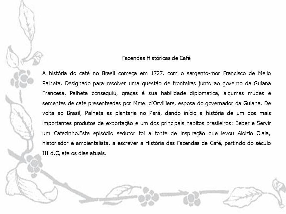 Fazendas Históricas de Café A história do café no Brasil começa em 1727, com o sargento-mor Francisco de Mello Palheta.