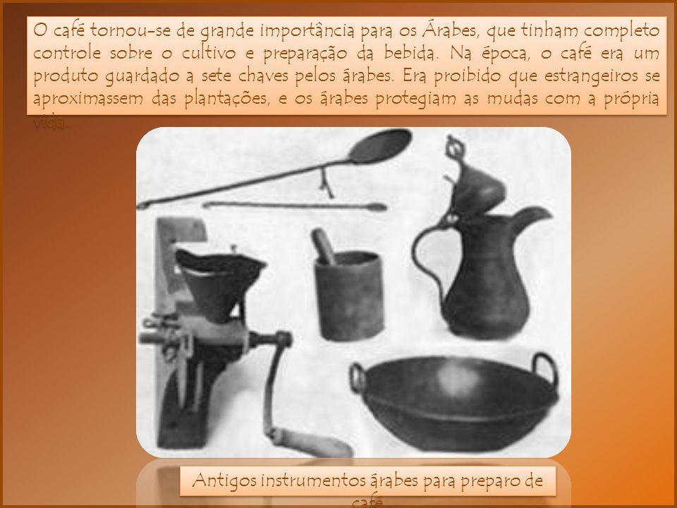 O café tornou-se de grande importância para os Árabes, que tinham completo controle sobre o cultivo e preparação da bebida. Na época, o café era um pr