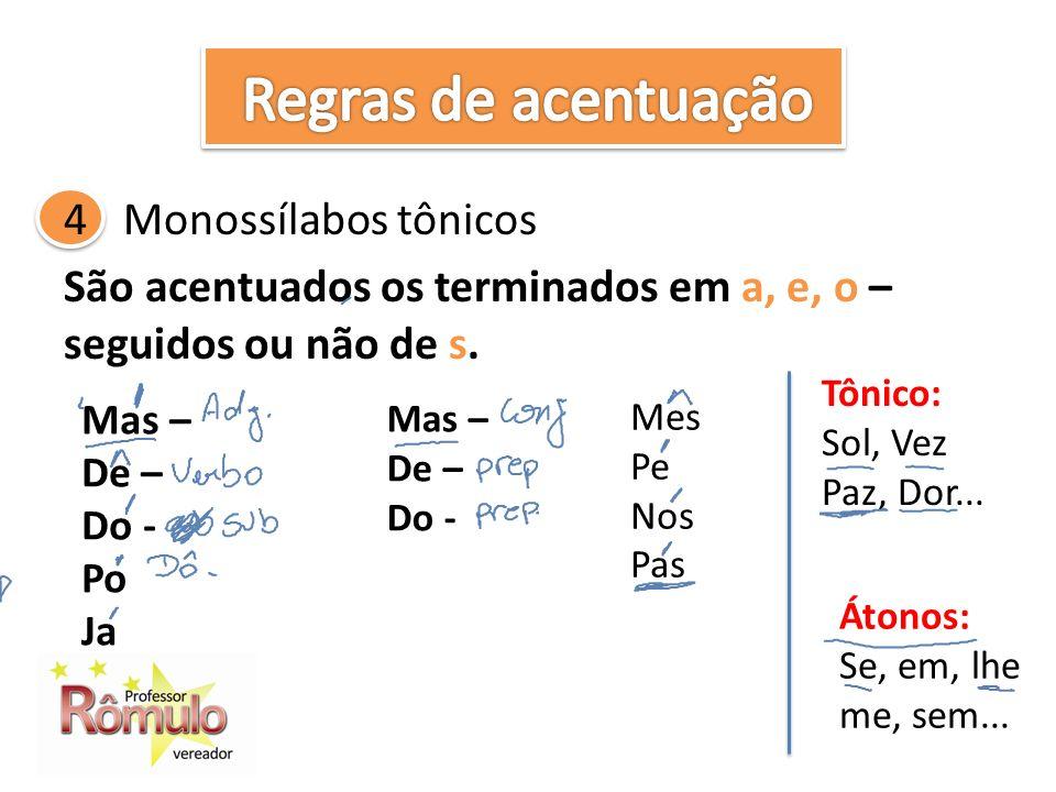 4Monossílabos tônicos São acentuados os terminados em a, e, o – seguidos ou não de s.