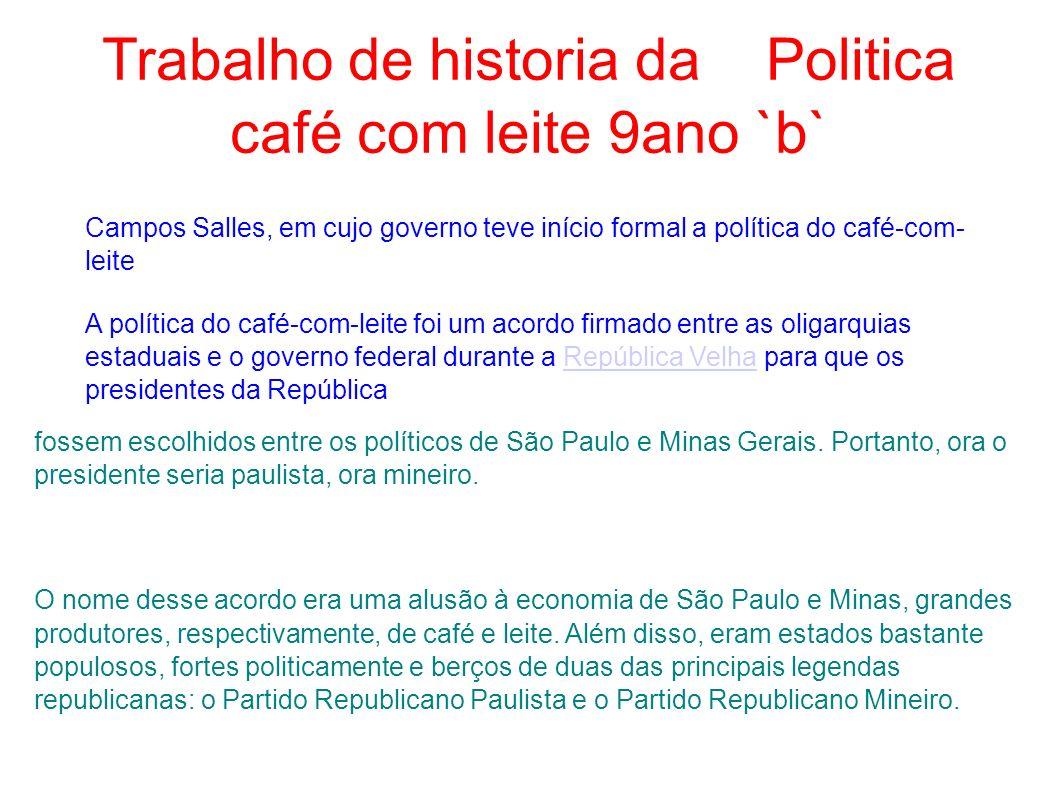 Trabalho de historia da Politica café com leite 9ano `b` Campos Salles, em cujo governo teve início formal a política do café-com- leite A política do