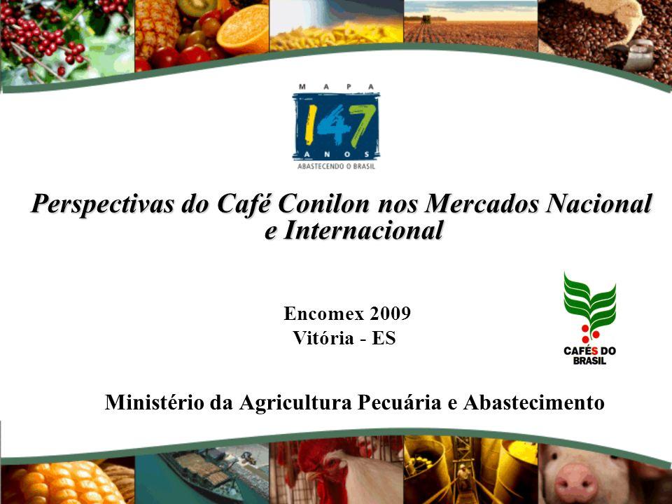 Perspectivas do Café Conilon nos Mercados Nacional e Internacional Encomex 2009 Vitória - ES Ministério da Agricultura Pecuária e Abastecimento