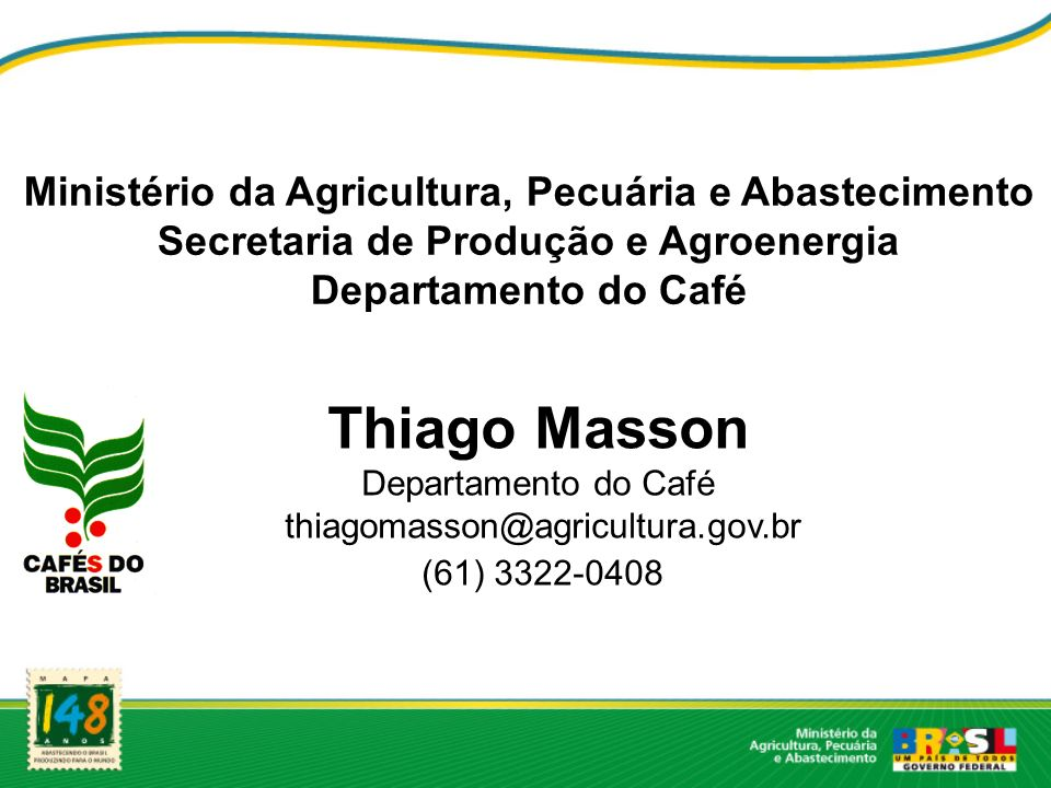 Ministério da Agricultura, Pecuária e Abastecimento Secretaria de Produção e Agroenergia Departamento do Café Thiago Masson Departamento do Café thiag