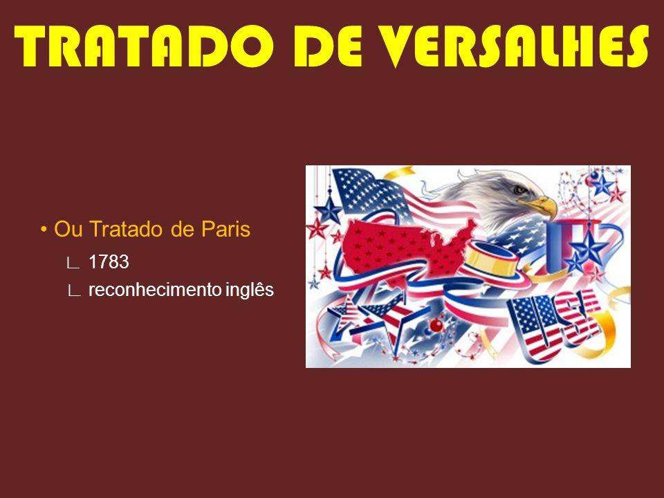 TRATADO DE VERSALHES Ou Tratado de Paris 1783 reconhecimento inglês