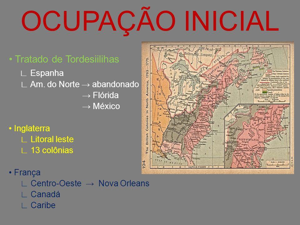 OCUPAÇÃO INICIAL Tratado de Tordesiilihas Espanha Am. do Norte abandonado Flórida México Inglaterra Litoral leste 13 colônias França Centro-Oeste Nova