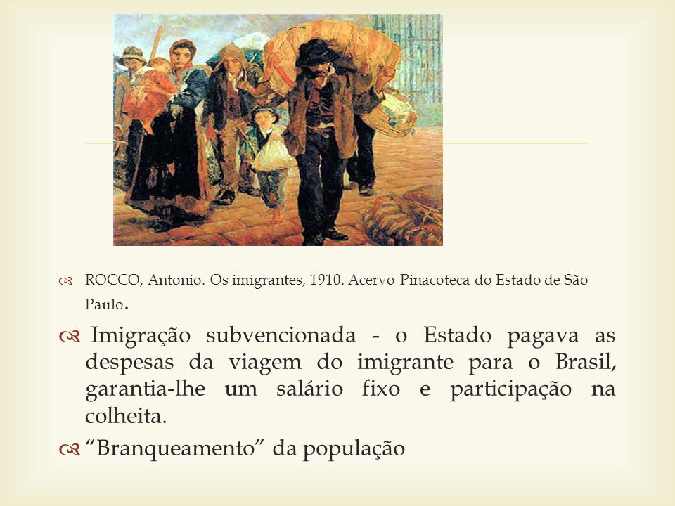 ROCCO, Antonio. Os imigrantes, 1910. Acervo Pinacoteca do Estado de São Paulo. Imigração subvencionada - o Estado pagava as despesas da viagem do imig