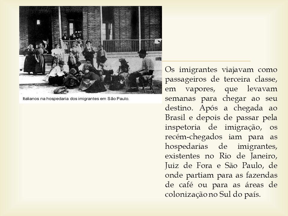 Os imigrantes viajavam como passageiros de terceira classe, em vapores, que levavam semanas para chegar ao seu destino. Após a chegada ao Brasil e dep