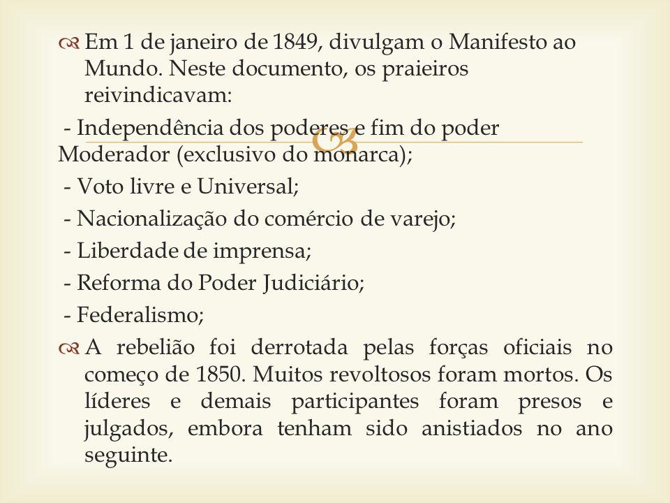 Em 1 de janeiro de 1849, divulgam o Manifesto ao Mundo. Neste documento, os praieiros reivindicavam: - Independência dos poderes e fim do poder Modera