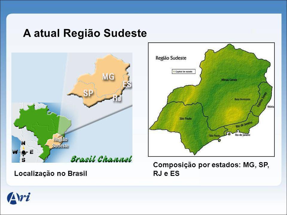 Localização no Brasil Composição por estados: MG, SP, RJ e ES A atual Região Sudeste
