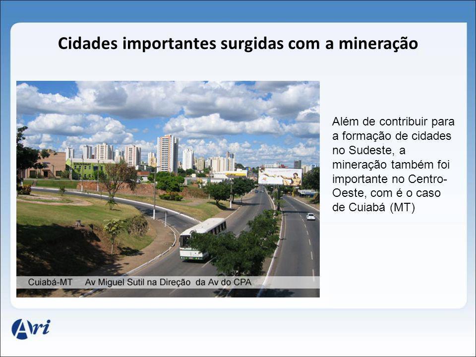 Cidades importantes surgidas com a mineração Além de contribuir para a formação de cidades no Sudeste, a mineração também foi importante no Centro- Oe