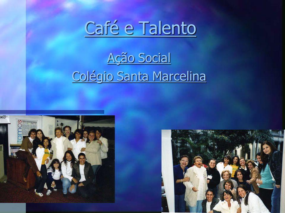 Café e Talento Café e Talento Ação Social Ação Social Colégio Santa Marcelina Colégio Santa Marcelina