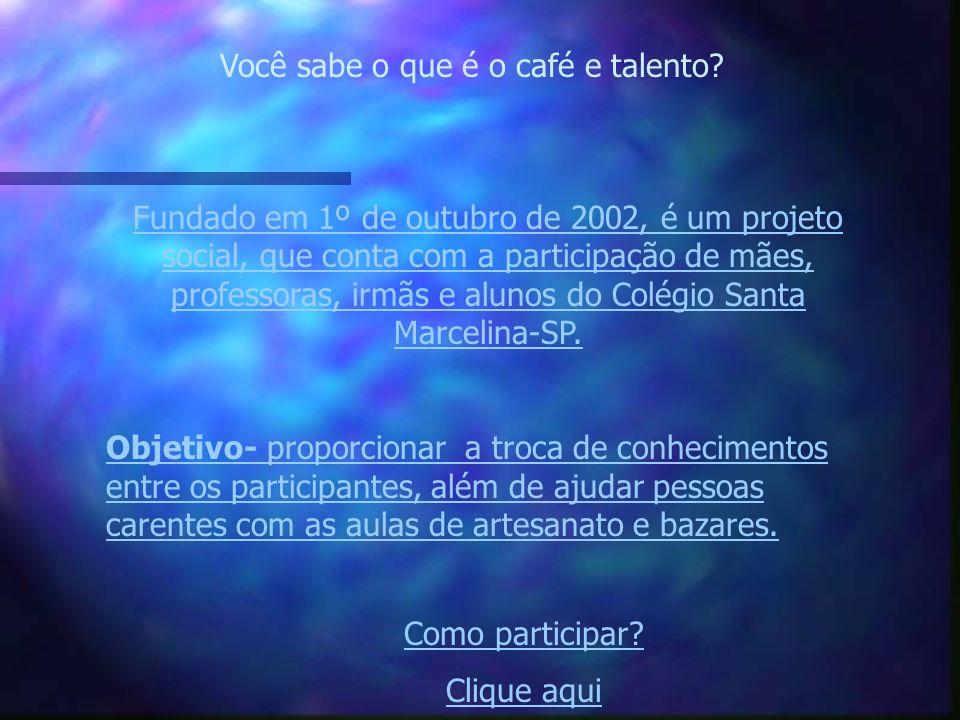Você sabe o que é o café e talento? Fundado em 1º de outubro de 2002, é um projeto social, que conta com a participação de mães, professoras, irmãs e