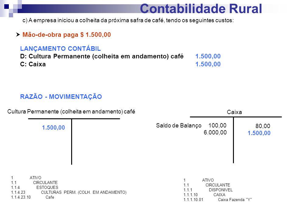 Contabilidade Rural c) A empresa iniciou a colheita da próxima safra de café, tendo os seguintes custos: Mão-de-obra paga $ 1.500,00 LANÇAMENTO CONTÁB