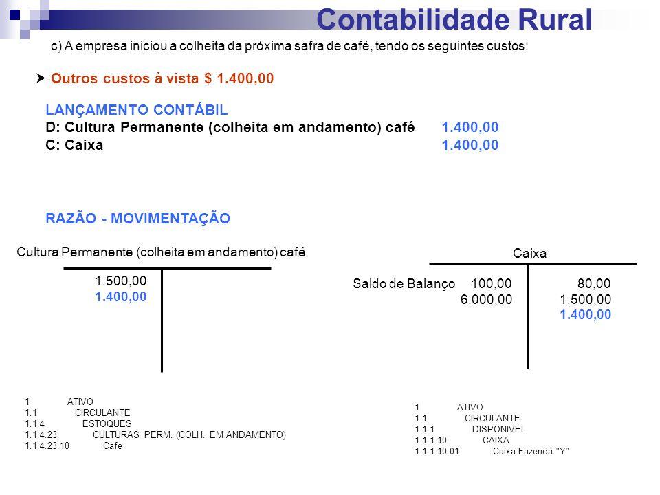 Contabilidade Rural c) A empresa iniciou a colheita da próxima safra de café, tendo os seguintes custos: Outros custos à vista $ 1.400,00 LANÇAMENTO C