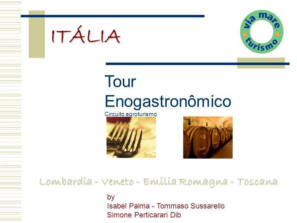 Lombardia - Veneto - Emilia Romagna - Toscana ITÁLIA Tour Enogastronômico Circuito agroturismo by Isabel Palma - Tommaso Sussarello Simone Perticarari