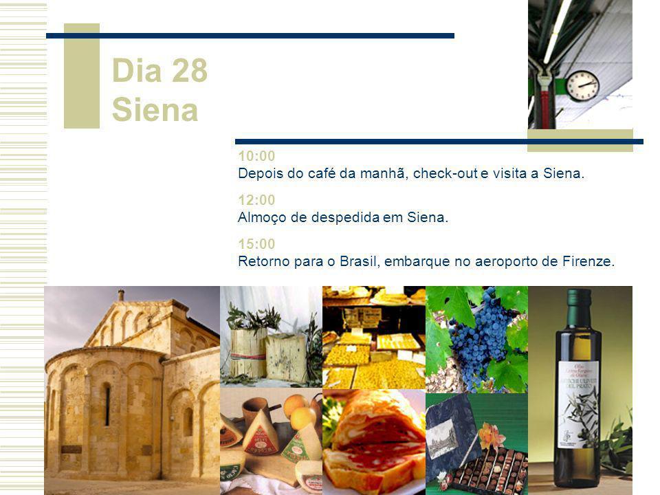 Dia 28 Siena 10:00 Depois do café da manhã, check-out e visita a Siena. 12:00 Almoço de despedida em Siena. 15:00 Retorno para o Brasil, embarque no a