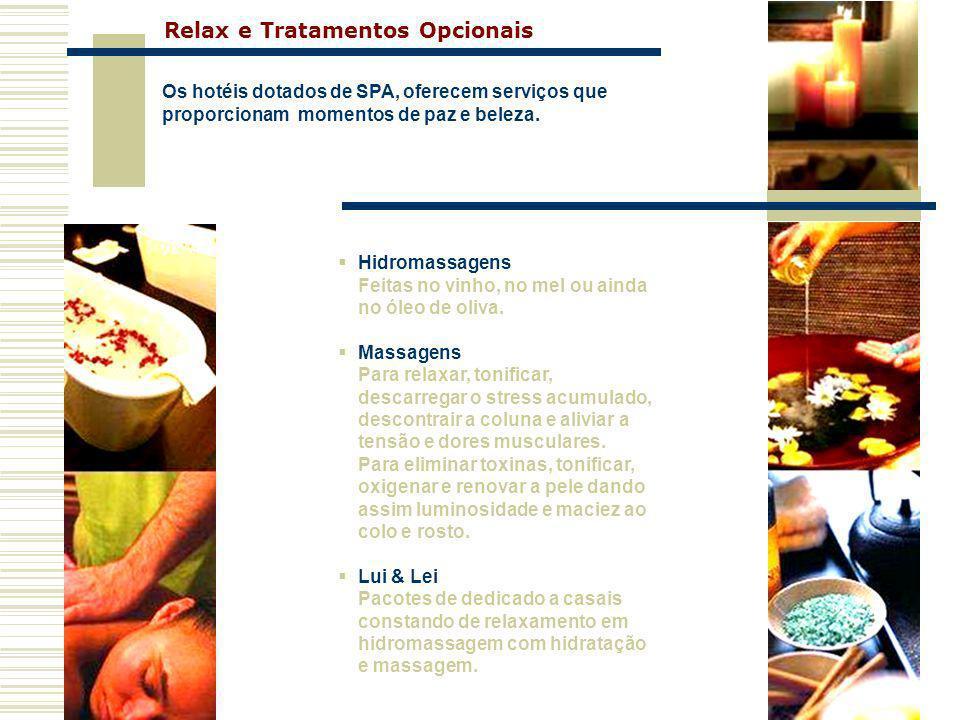 Hidromassagens Feitas no vinho, no mel ou ainda no óleo de oliva. Massagens Para relaxar, tonificar, descarregar o stress acumulado, descontrair a col