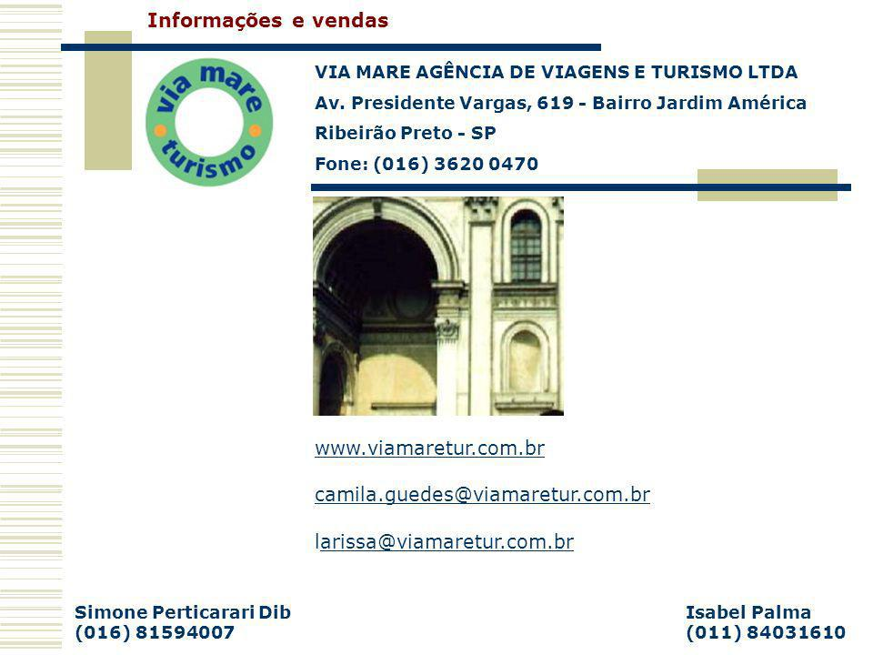VIA MARE AGÊNCIA DE VIAGENS E TURISMO LTDA Av. Presidente Vargas, 619 - Bairro Jardim América Ribeirão Preto - SP Fone: (016) 3620 0470 Informações e
