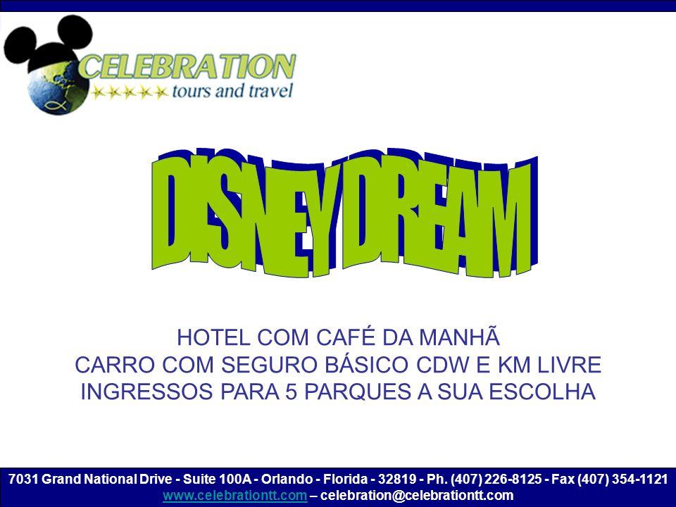 HOTEL COM CAFÉ DA MANHÃ CARRO COM SEGURO BÁSICO CDW E KM LIVRE INGRESSOS PARA 5 PARQUES A SUA ESCOLHA 7031 Grand National Drive - Suite 100A - Orlando - Florida - 32819 - Ph.