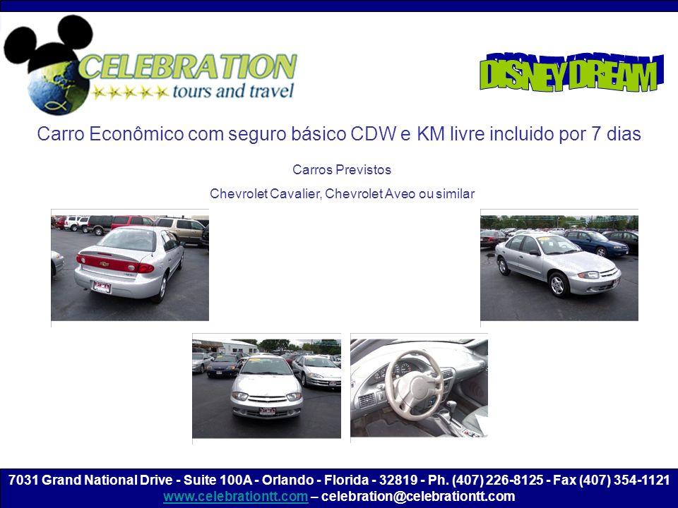 Carro Econômico com seguro básico CDW e KM livre incluido por 7 dias Carros Previstos Chevrolet Cavalier, Chevrolet Aveo ou similar 7031 Grand National Drive - Suite 100A - Orlando - Florida - 32819 - Ph.