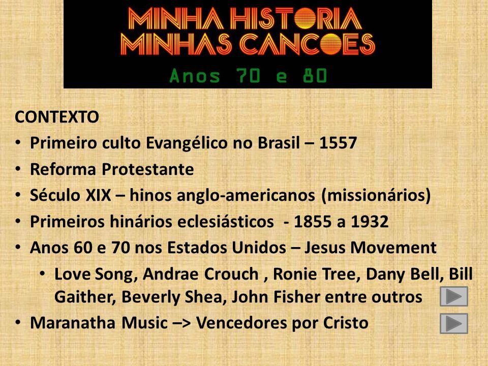 CONTEXTO Primeiro culto Evangélico no Brasil – 1557 Reforma Protestante Século XIX – hinos anglo-americanos (missionários) Primeiros hinários eclesiás