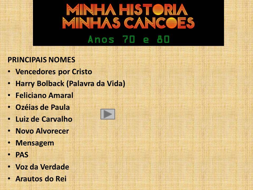 PRINCIPAIS NOMES Palavra da Vida / Elo / Logos – Jayrinho e Paulo Cezar Rebanhão e MPC - Janires David Wilkerson – recup.