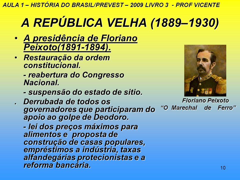 9 A REPÚBLICA VELHA (1889 – 1930): A presidência de Deodoro da Fonseca (1891): Desgaste político e renúncia. Revolta da Marinha liderada por Custódio