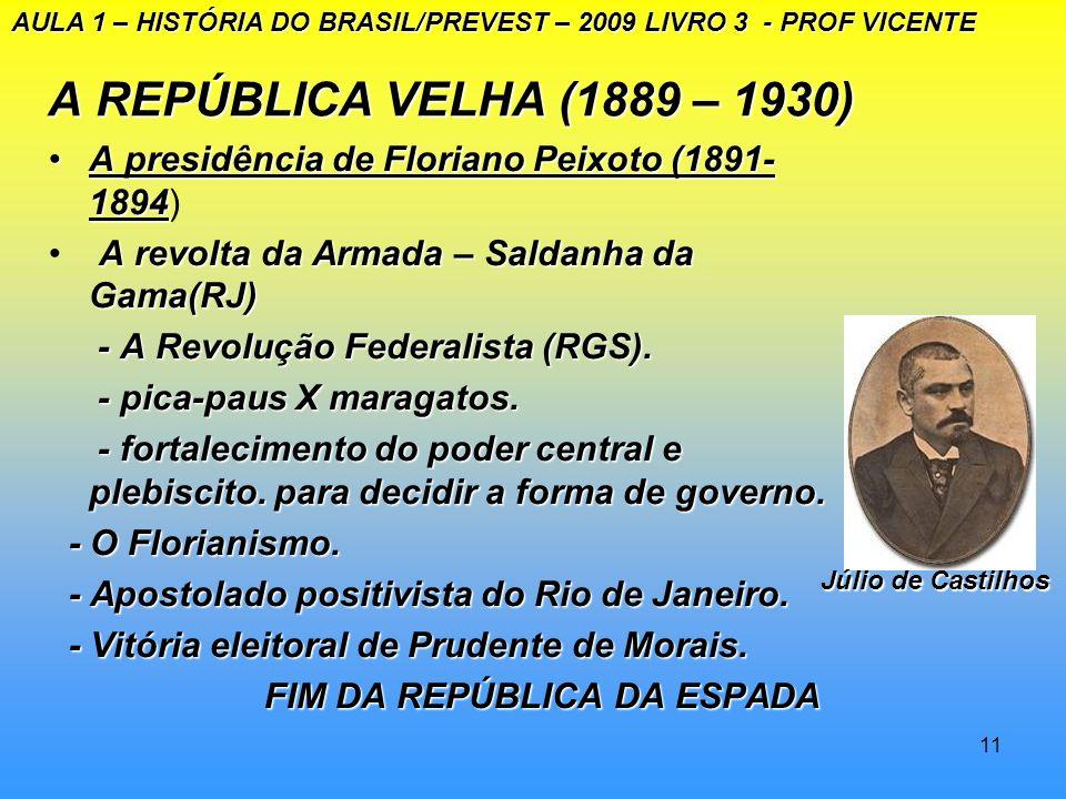10 A REPÚBLICA VELHA (1889–1930) A presidência de Floriano Peixoto(1891-1894).A presidência de Floriano Peixoto(1891-1894). Restauração da ordem const