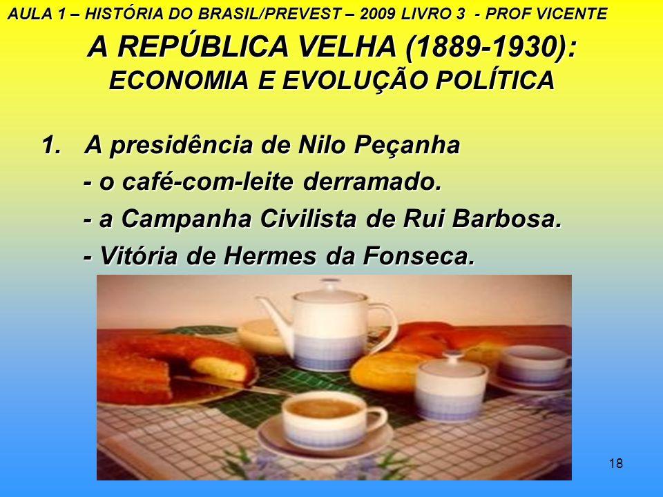 17 A REPÚBLICA VELHA (1889-1930): ECONOMIA E EVOLUÇÃO POLÍTICA 3 – A política de valorização do café. - Convênio de Taubaté – 1906 - governo garante o